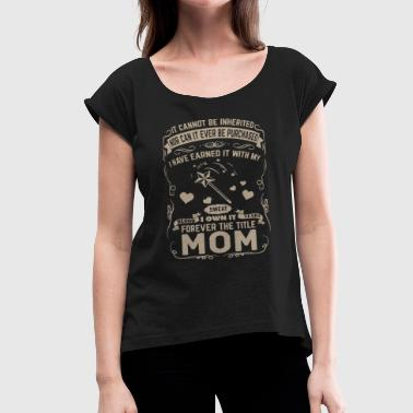Cannot Be Inherited it cannot be inherited mom t shirts - Women's Roll Cuff T-Shirt