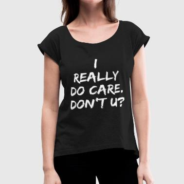i really do care don t u sister - Women's Roll Cuff T-Shirt