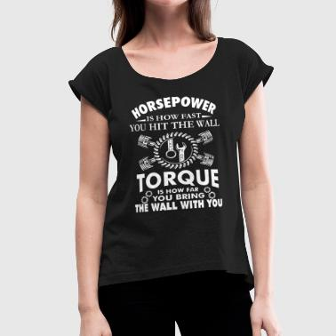 horsepower is how fast you hit the wall torque is - Women's Roll Cuff T-Shirt