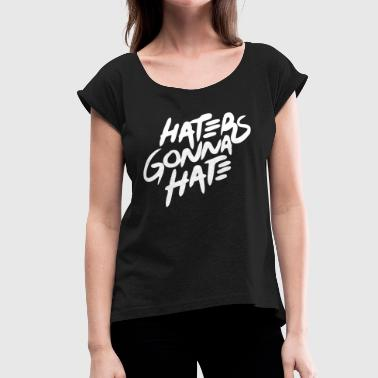 Hater - Haters Gonna Hate - Women's Roll Cuff T-Shirt