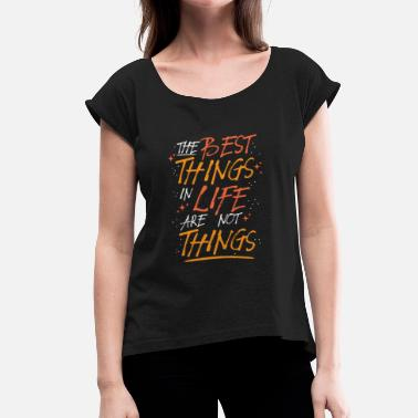 Awesome Life Designs Awesome & Trendy Tshirt Designs The best things in life - Women's Roll Cuff T-Shirt