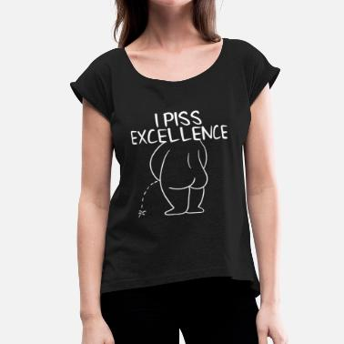 Excellence Empowerment Excellence Tshirt Design I PISS EXCELLENCE - Women's Roll Cuff T-Shirt