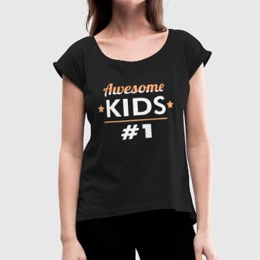 I Make Awesome Kids Kid #1 - I make awesome kids and Awesome kid #1 - Women's Roll Cuff T-Shirt