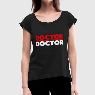 Doctor Doctor - Women's Roll Cuff T-Shirt