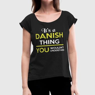 Danish - Danish - It's A Danish Thing - Women's Roll Cuff T-Shirt