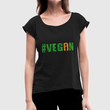 Vegan #vegan Veganism vegetables - Women's Roll Cuff T-Shirt
