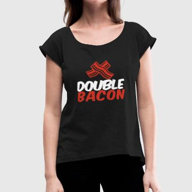 Porn Double double bacon Bacon Lover Food Shirt - Women's Roll Cuff T-Shirt