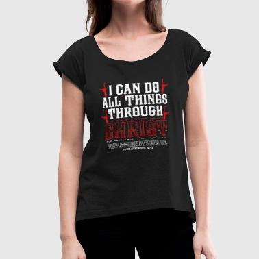 All Things Through Christ Philippians 4 13 Christian Gift - Women's Roll Cuff T-Shirt