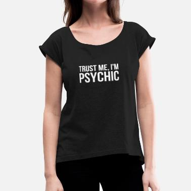 Psychic Trust Me I'm Psychic - Women's Rolled Sleeve T-Shirt