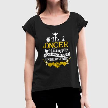 It's A Oncer Thing! - Women's Roll Cuff T-Shirt