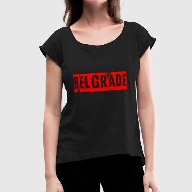 belgrade - Women's Roll Cuff T-Shirt