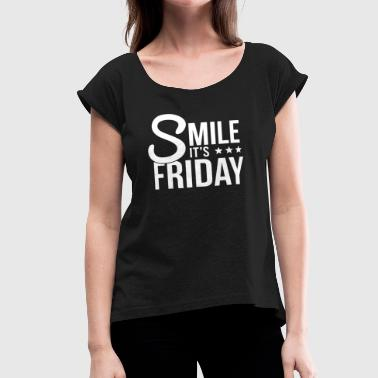 Friday Monday Smile It's Friday, Fuck Monday! - Women's Roll Cuff T-Shirt
