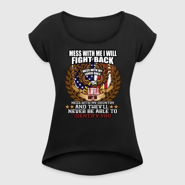 Don't Mess With Me, My Family or America Fight No Fear USA - Women's Roll Cuff T-Shirt