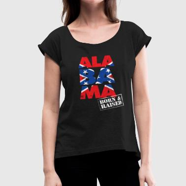 Alabama Fan Gift Confederate Flag Design Proud Born And Raised - Women's Roll Cuff T-Shirt