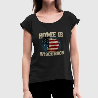 Wisconsin Proud Apparel Home is Wisconsin USA US map gift unique fans Proud Strong Support - Women's Roll Cuff T-Shirt