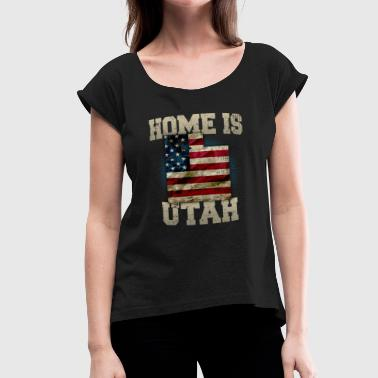 Home is Utah USA US map gift unique fans Proud Strong Support - Women's Roll Cuff T-Shirt