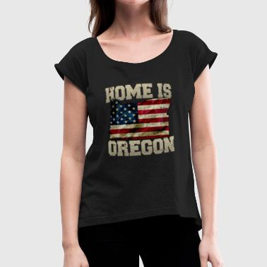 Home is Oregon USA US map gift unique fans Proud Strong Support - Women's Roll Cuff T-Shirt