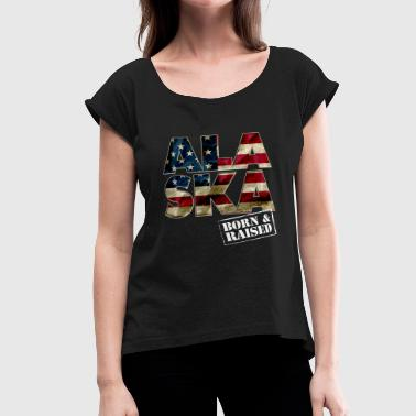 Alaska Born And Raised US Flag Proud Strong Awesome - Women's Roll Cuff T-Shirt
