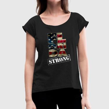 Florida Strong United USA Awesome Design Gift American Pride - Women's Roll Cuff T-Shirt