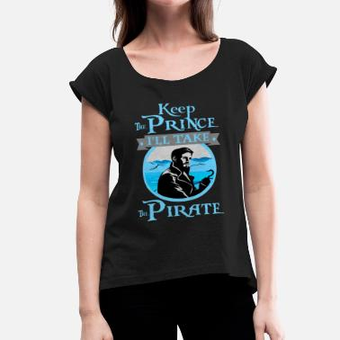 Killian Jones Keep The Prince, I'll Take The Pirate. - Women's Roll Cuff T-Shirt