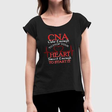 Cna Cute Enough To Stop Your Heart Nurse CNA Cute Enough To Stop Your Heart - Women's Roll Cuff T-Shirt