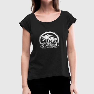 Tahiti - It's a magical place - Women's Roll Cuff T-Shirt