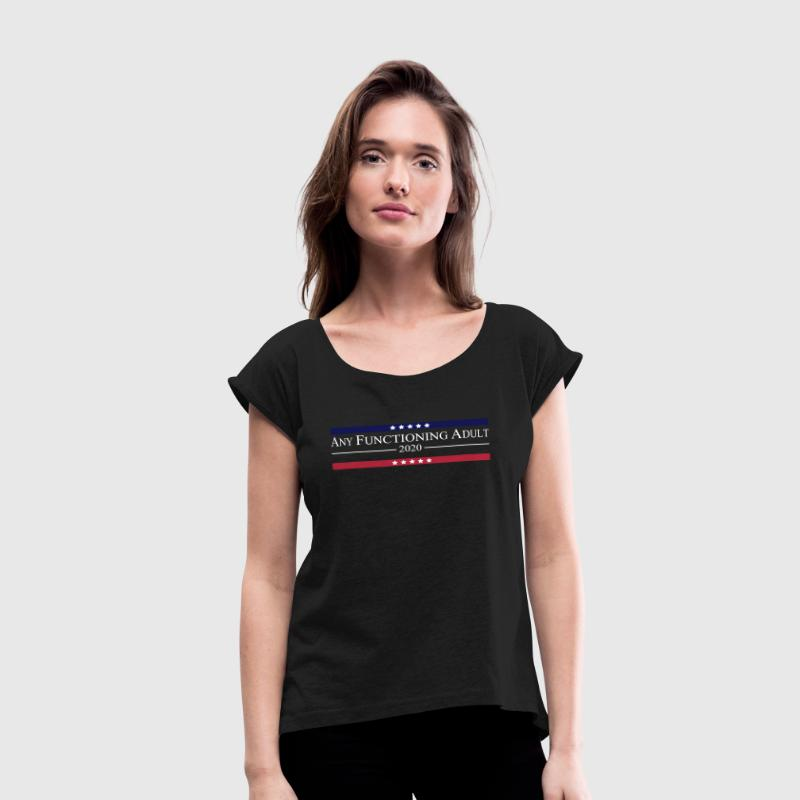 Any Functioning Adult 2020 - Women's Roll Cuff T-Shirt