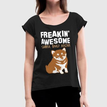 Freaking Awesome Shiba Inu Mom - Women's Roll Cuff T-Shirt