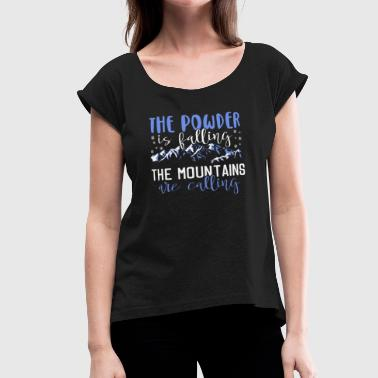 Falling Mountains The powder is falling the mountains are calling - Women's Roll Cuff T-Shirt