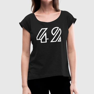The answer is 42 - Women's Roll Cuff T-Shirt