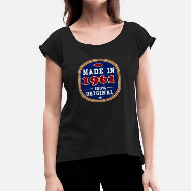 Made In 1961 Made in 1961 - 100% Original - Women's Roll Cuff T-Shirt