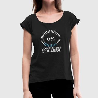 College Students Funny Completing College Students Gift T-shirt - Women's Roll Cuff T-Shirt