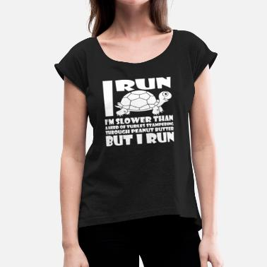 I Run Slower Than A Herd Of Turtles I Run Slower Than Herd Of Turtles Stampeding - Women's Roll Cuff T-Shirt