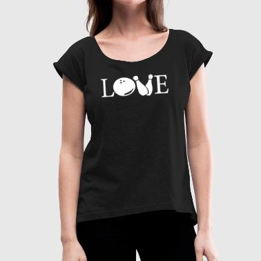 Love Bowling Love Bowling - Women's Roll Cuff T-Shirt