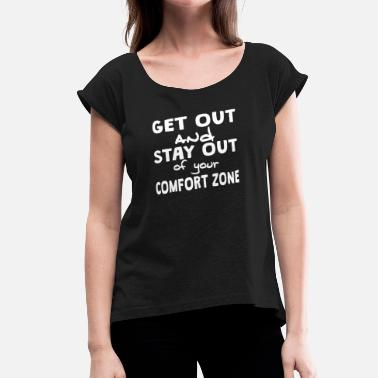 Zoned Out Stay Out Of Your Comfort Zone - Women's Roll Cuff T-Shirt