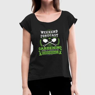 Weekend Forecast Gardening - Women's Roll Cuff T-Shirt