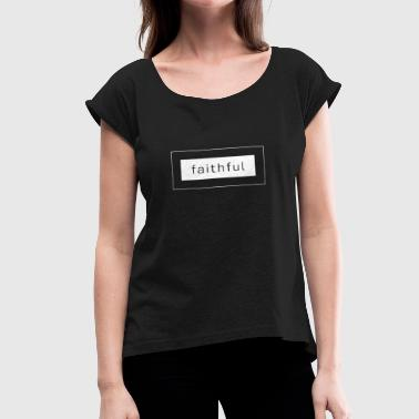 faithful - Women's Roll Cuff T-Shirt