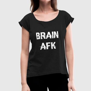 Meme Brain BRAIN AFK - Women's Roll Cuff T-Shirt