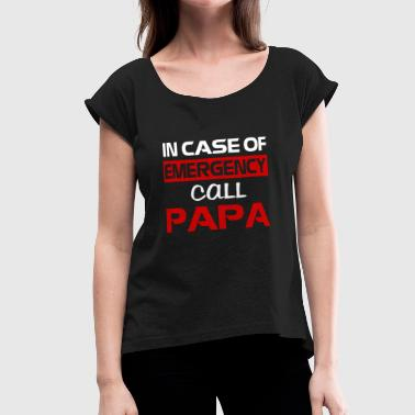 Emergency Call In case of emergency call papa shirts - Women's Roll Cuff T-Shirt
