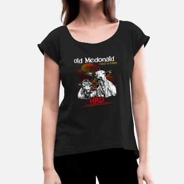 Teets Old McDonald had a farm. He HAD a farm. #cowlife - Women's Roll Cuff T-Shirt