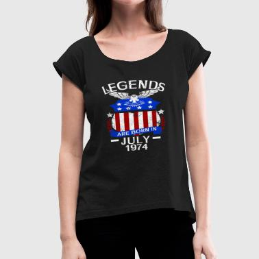 Legends Are Born In July 1974 - Women's Roll Cuff T-Shirt