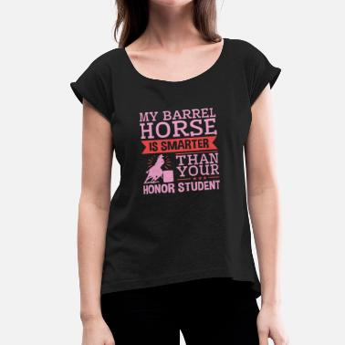 Horse Barrel Racing Barrel Racing Horse Gifts - My Barrel Horse - Women's Roll Cuff T-Shirt