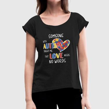 Love Needs No Words Autism Love needs no words - Women's Roll Cuff T-Shirt