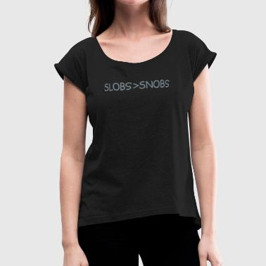 Slobs Greater Than Snobs - Women's Roll Cuff T-Shirt