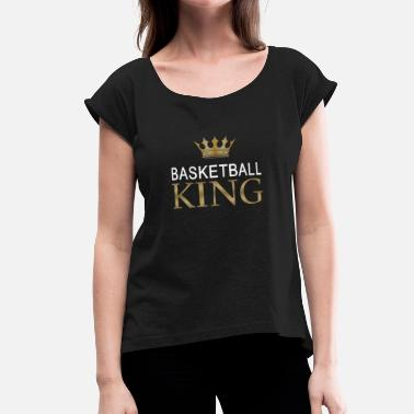 Basketball King Crown Basketball King Sports Golden Crown Gift Idea - Women's Roll Cuff T-Shirt