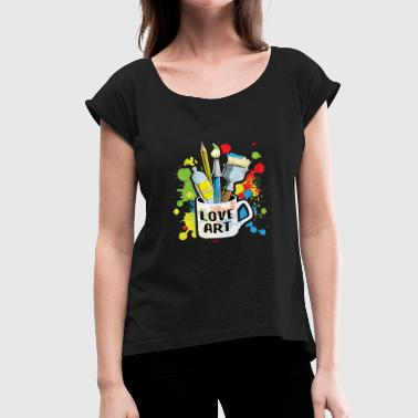 Art Love love art - Women's Roll Cuff T-Shirt
