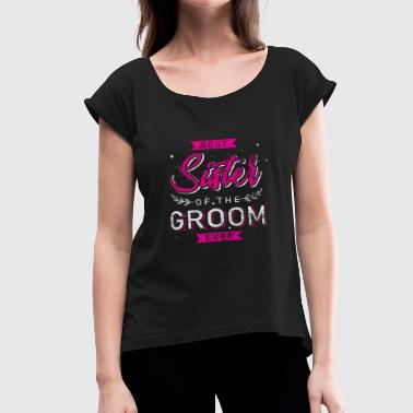 Sister Of The Groom Sister of the groom - Women's Roll Cuff T-Shirt
