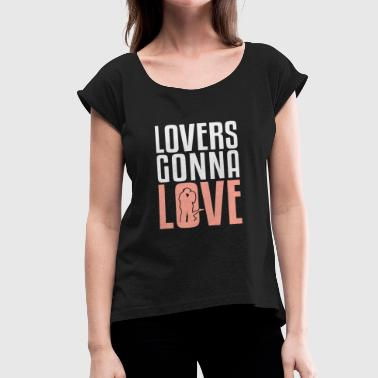 Gonna Quotes Lovers Gonna Love funny quote gift idea - Women's Roll Cuff T-Shirt