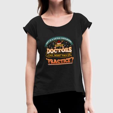 Doctor - Call it Practice - Women's Roll Cuff T-Shirt