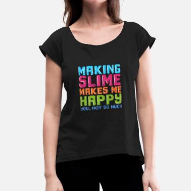 Make Me Making Slime makes me happy - Women's Roll Cuff T-Shirt